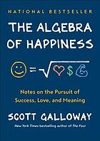 The algebra of happiness : notes on the pursuit of success, love, and meaning