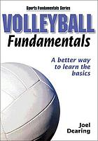 Volleyball fundamentals : a better way to learn the basics