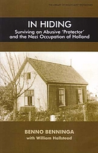 In hiding : surviving an abusive 'protector' and the Nazi occupation of Holland