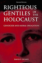 Righteous Gentiles of the Holocaust : genocide and moral obligation