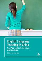 English language teaching in China : new approaches, perspectives and standards
