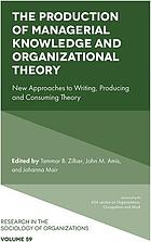 The production of managerial knowledge and organizational theory : new approaches to writing, producing and consuming theory