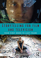 Storytelling for Film and Television: From First Word to Last Frame