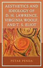 Aesthetics and ideology of D.H. Lawrence, Virginia Woolf, and T.S. Eliot
