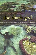 The shark god : encounters with ghosts and ancestors in the South Pacific