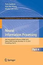 Neural information processing : 26th International Conference, ICONIP 2019, Sydney, NSW, Australia, December 12-15, 2019, Proceedings. Part IV