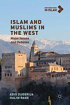 Islam and Muslims in the West : major issues and debates