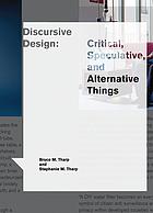 Discursive design : critical, speculative, and alternative things