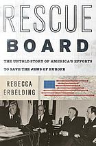 Rescue Board : the untold story of America's efforts to save the Jews of Europe