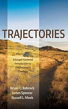 Trajectories : a Gospel-centered introduction to Old Testament theology