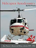 Helicopter aerodynamics. Vol. 1, Ray Prouty's rotor and wing columns 1979-1992