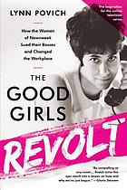 The good girls revolt : how the women of Newsweek sued their bosses and changed the workplace