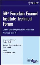 69th Porcelain Enamel Institute Technical Forum : a collection of papers presented at the 69th Porcelain Enamel Institute Technical Forum, September 17-20, 2007, Indianapolis, Indiana