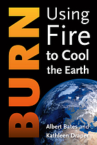Burn : using fire to cool the earth