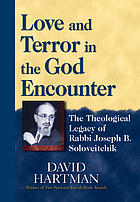 Love and terror in the God Encounter : the theological legacy of Rabbi Joseph B. Soloveitchik