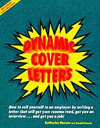 Dynamic cover letters : how to sell yourself to an employer by writing a letter that will get your resume read, get you an interview, and get you the job!