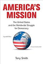America's mission : the United States and the worldwide struggle for democracy