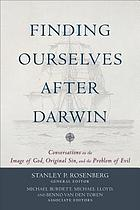 Finding ourselves after Darwin : conversations on the image of God, original sin, and the problem of evil.