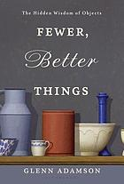 Fewer, better things : the hidden wisdom of objects