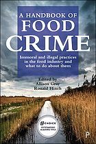 A handbook of food crime : immoral and illegal practices in the food industry and what to do about them