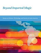 Beyond imported magic : essays on science, technology, and society in Latin America