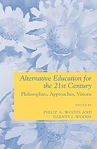 Alternative education for the 21st century : philosophies, approaches, visions