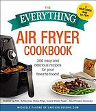 EVERYTHING AIR FRYER COOKBOOK : easy and delicious recipes for your favorite foods!.