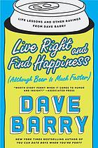 Live right and find happiness (although beer is much faster) : life lessons and other ravings from Dave Barry
