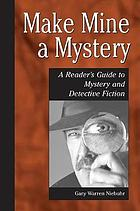 Make mine a mystery : a reader's guide to mystery and detective fiction