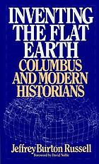 Inventing the flat earth : Columbus and modern historians