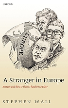 A stranger in Europe : Britain and the EU from Thatcher to Blair
