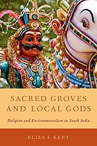 Sacred groves and local gods : religion and environmentalism in South India