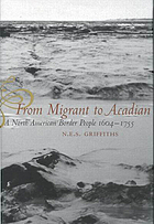 From migrant to Acadian : a North American border people, 1604-1755