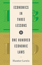 Economics in three lessons & one hundred economic laws
