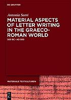 Material aspects of letter writing in the Graeco-Roman world : (500 BC–AD 300)