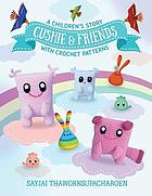 CUSHIE AND FRIENDS : a children's story with crochet patterns.