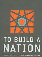 To build a nation : infrastructure, cities, planning, design.
