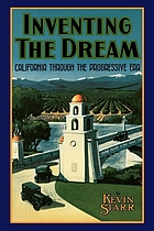 Inventing the dream : California through the Progressive Era