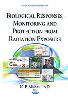 Biological responses, monitoring and protection from radiation exposure.