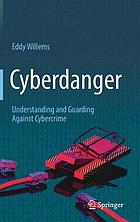 Cyberdanger : understanding and guarding against cybercrime
