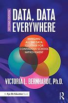 Data, data everywhere : bringing all the data together for continuous school improvement