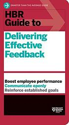 HBR Guide to Delivering Effective Feedback (HBR Guide Series).
