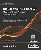 C# 8. 0 and . NET Core 3. 0 - Modern Cross-Platform Development : Build Applications with C#, . NET Core, Entity Framework Core, ASP. NET Core, and ML. NET Using Visual Studio Code, 4th Edition.