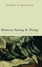 Between saying and doing : towards an analytic pragmatism