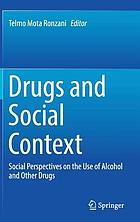 Drugs and social context : social perspectives on the use of alcohol and other drugs