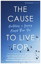 The Cause to Live For : Building a Legacy Bigger Than You