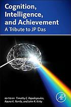 Cognition, intelligence, and achievement : a tribute to J.P. Das