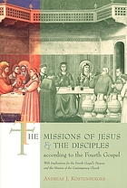 The missions of Jesus and the disciples according to the Fourth Gospel : with implications for the Fourth Gospel's purpose and the mission of the contemporary church