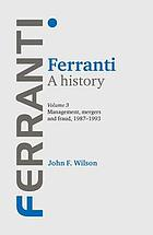 Ferranti. Volume 3, Management, mergers and fraud 1987-1993 : a history