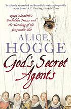 God's secret agents : Queen Elizabeth's forbidden priests and the hatching of the Gunpowder plot
